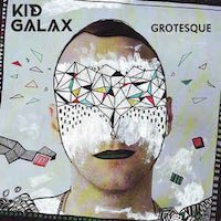 Kid Galax: Grotesque